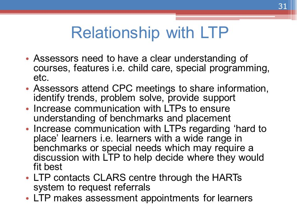 Relationship with LTP Assessors need to have a clear understanding of courses, features i.e.