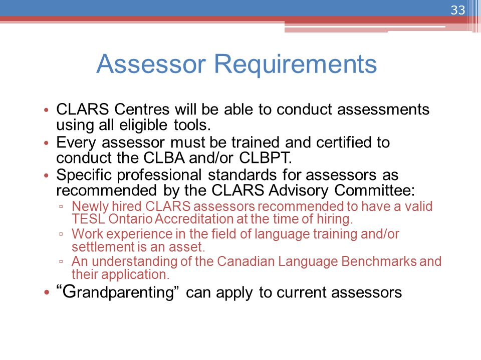 Assessor Requirements CLARS Centres will be able to conduct assessments using all eligible tools.