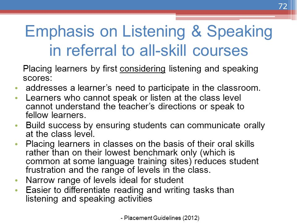 Placing learners by first considering listening and speaking scores: addresses a learner's need to participate in the classroom.