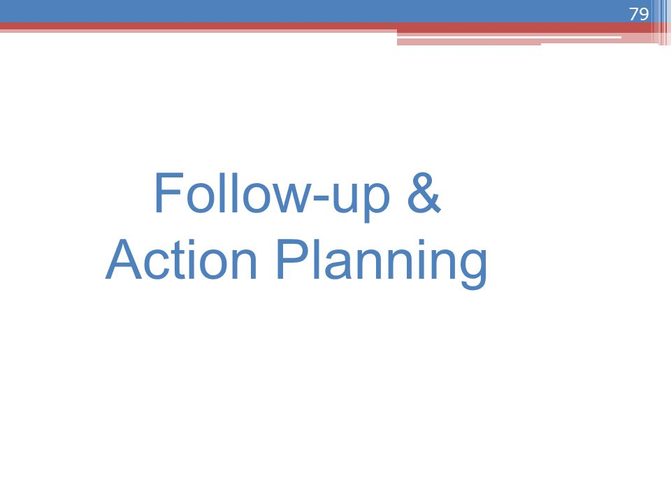 Follow-up & Action Planning 79