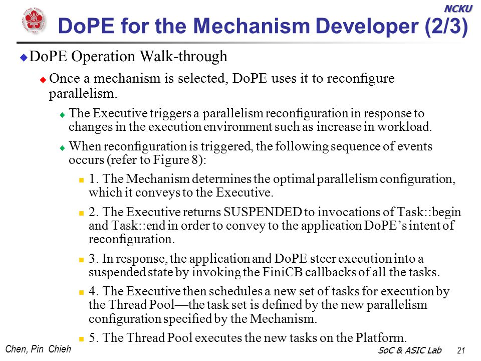 NCKU Chen, Pin Chieh SoC & ASIC Lab 21 DoPE for the Mechanism Developer (2/3)  DoPE Operation Walk-through  Once a mechanism is selected, DoPE uses it to reconfigure parallelism.