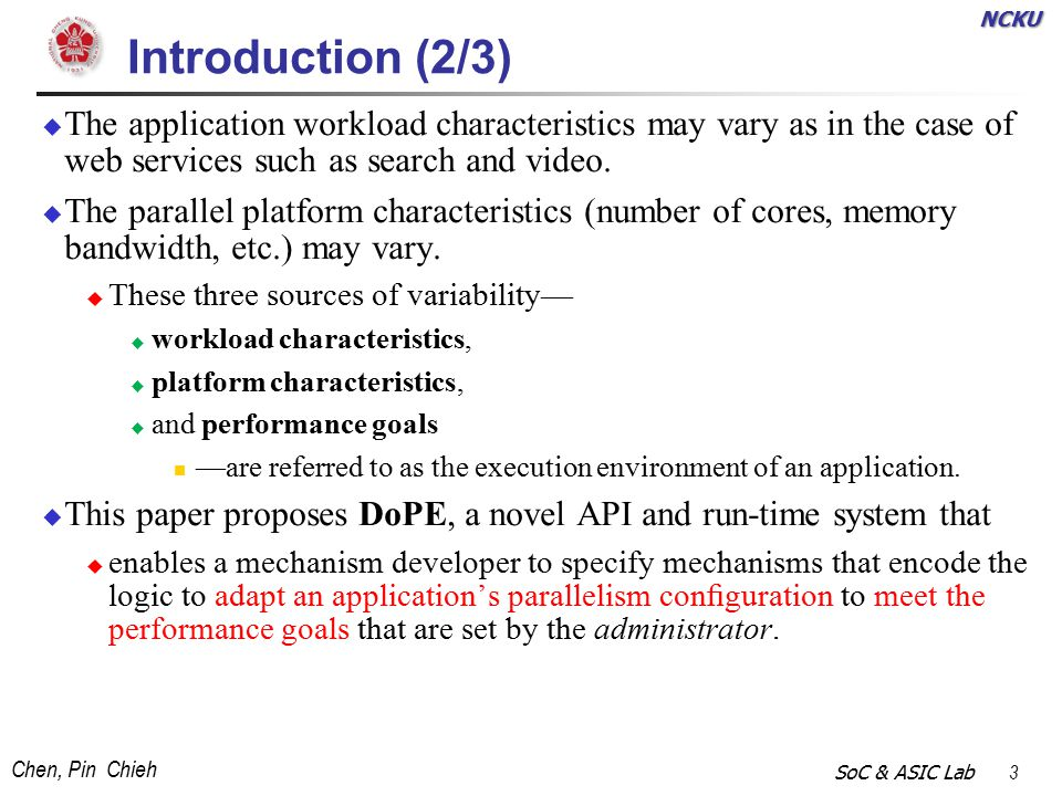NCKU Chen, Pin Chieh SoC & ASIC Lab 3 Introduction (2/3)  The application workload characteristics may vary as in the case of web services such as search and video.