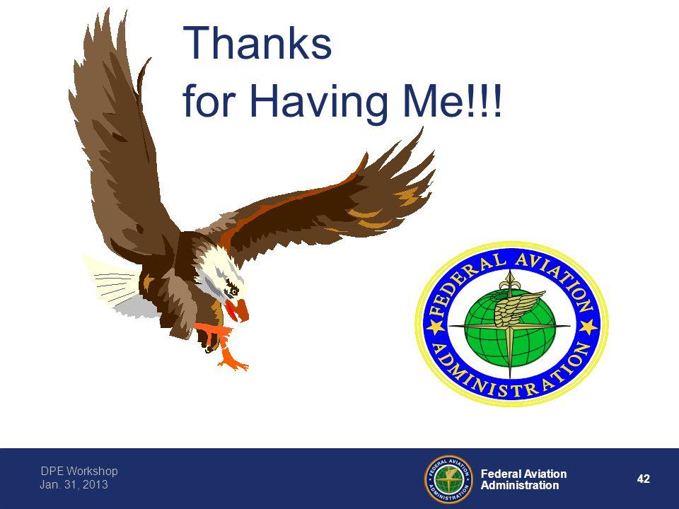 42 Federal Aviation Administration DPE Workshop Jan. 31, 2013 Thanks for Having Me!!!