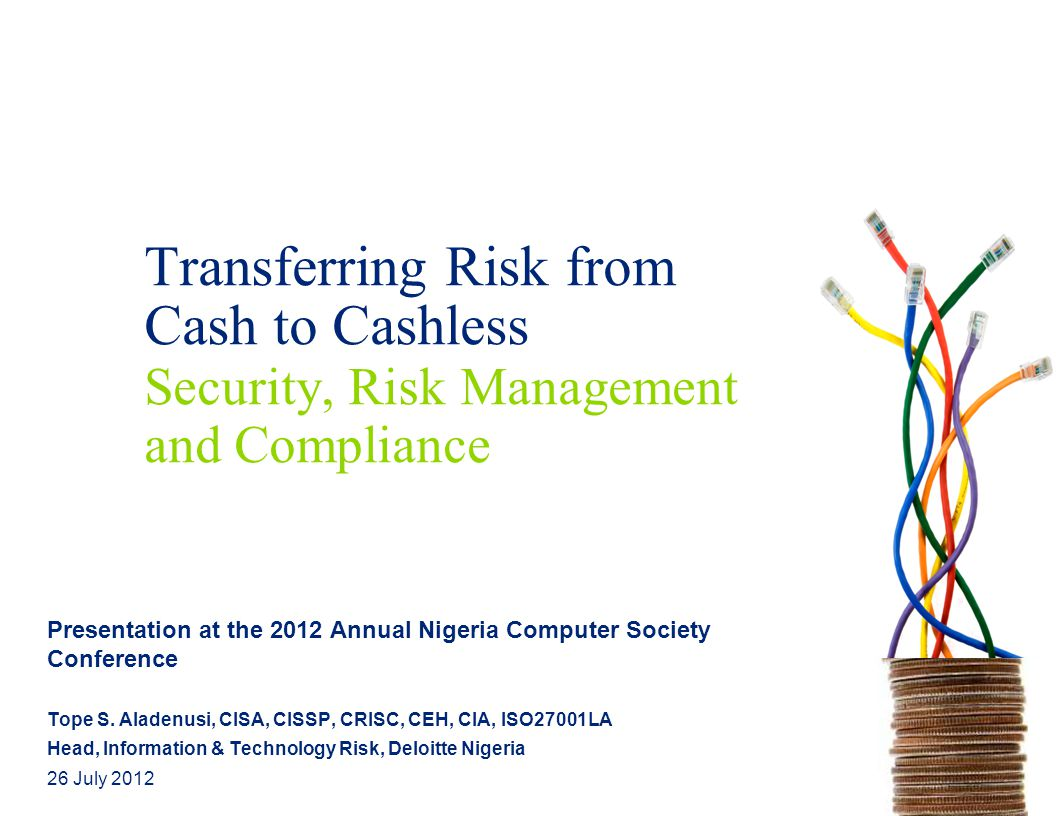 Transferring Risk from Cash to Cashless Security, Risk Management and Compliance Presentation at the 2012 Annual Nigeria Computer Society Conference T