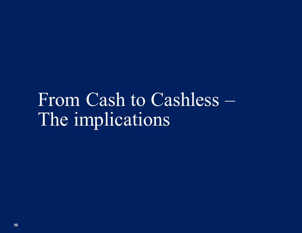 From Cash to Cashless – The implications 10