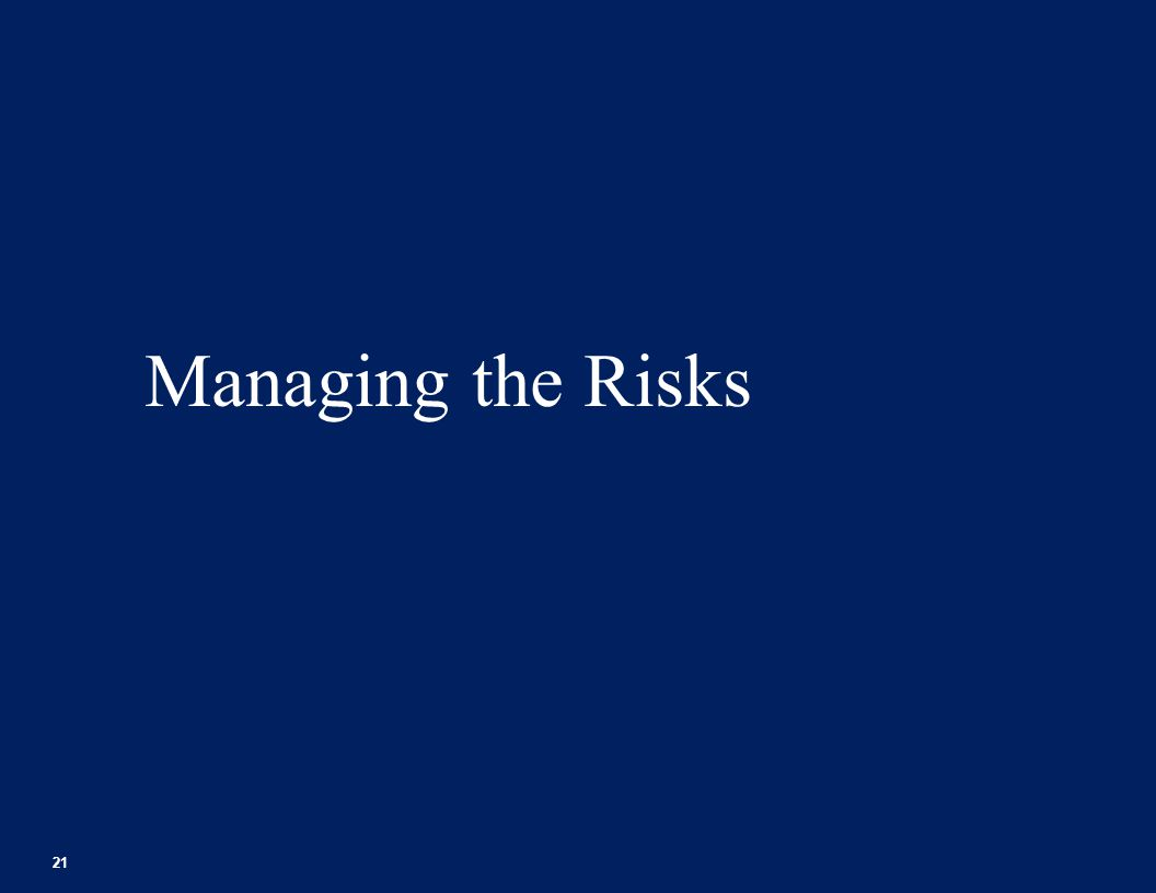 Managing the Risks 21