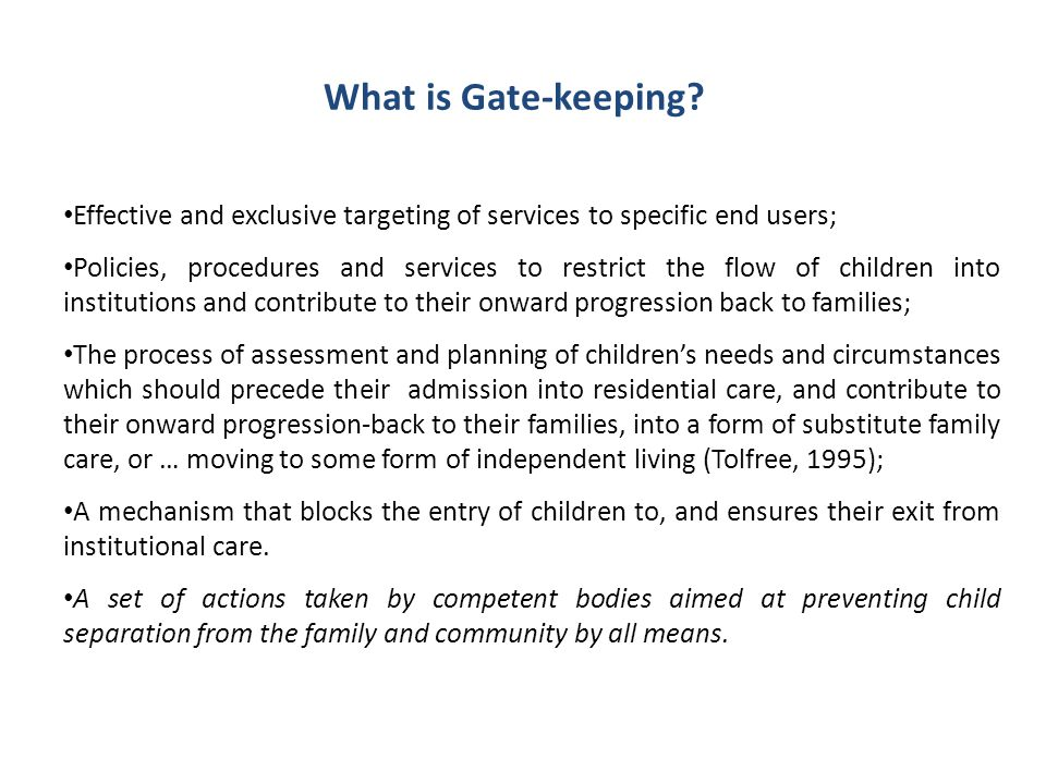 What is Gate-keeping? Effective and exclusive targeting of services to specific end users; Policies, procedures and services to restrict the flow of c