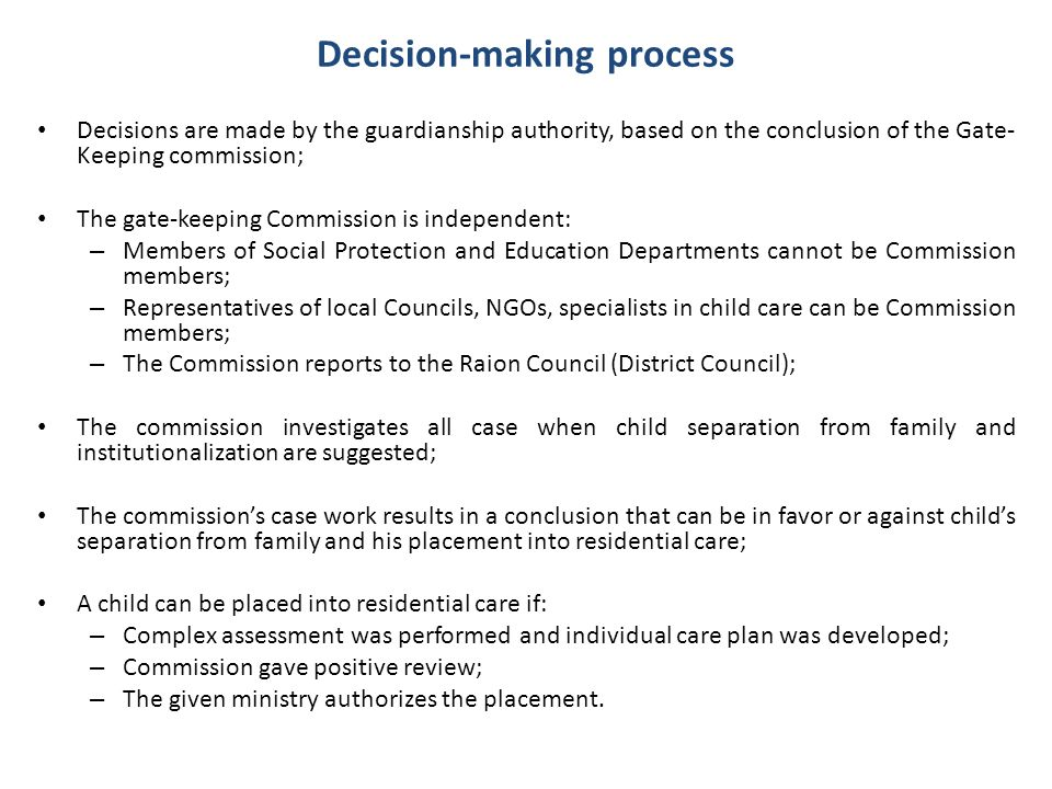 Decisions are made by the guardianship authority, based on the conclusion of the Gate- Keeping commission; The gate-keeping Commission is independent: