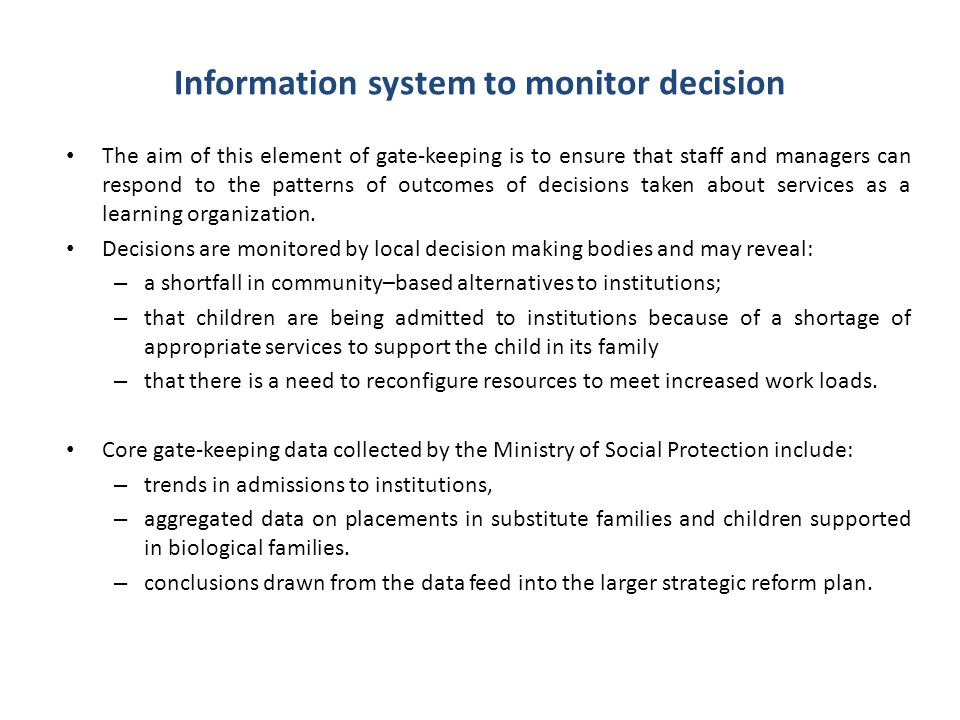 Information system to monitor decision The aim of this element of gate-keeping is to ensure that staff and managers can respond to the patterns of out