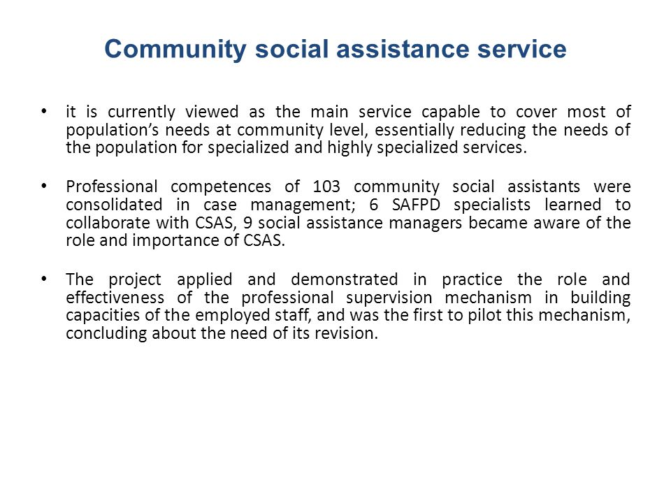 Community social assistance service it is currently viewed as the main service capable to cover most of population's needs at community level, essenti