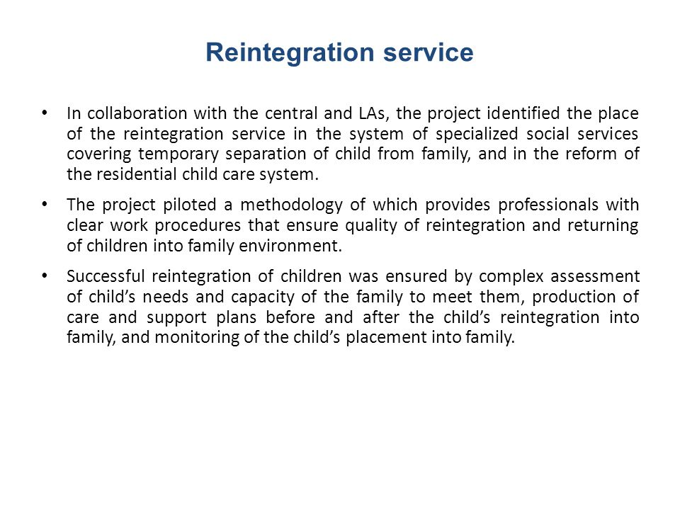 Reintegration service In collaboration with the central and LAs, the project identified the place of the reintegration service in the system of specia