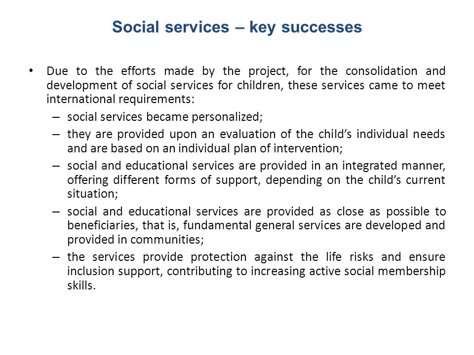 Social services – key successes Due to the efforts made by the project, for the consolidation and development of social services for children, these s