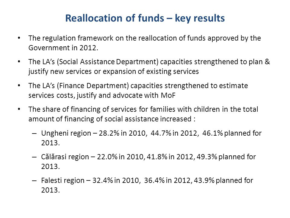 Reallocation of funds – key results The regulation framework on the reallocation of funds approved by the Government in 2012. The LA's (Social Assista