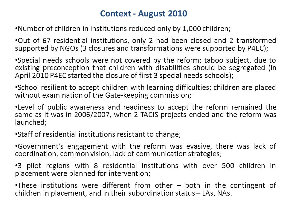 Context - August 2010 Number of children in institutions reduced only by 1,000 children; Out of 67 residential institutions, only 2 had been closed an