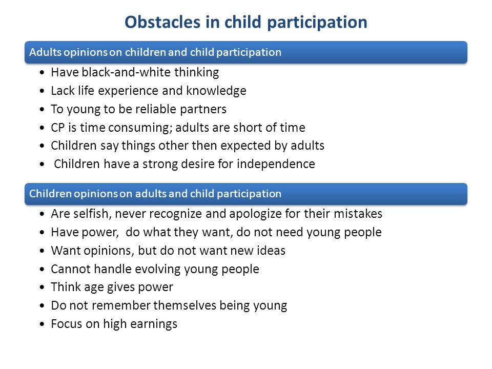 Obstacles in child participation Adults opinions on children and child participation Have black-and-white thinking Lack life experience and knowledge