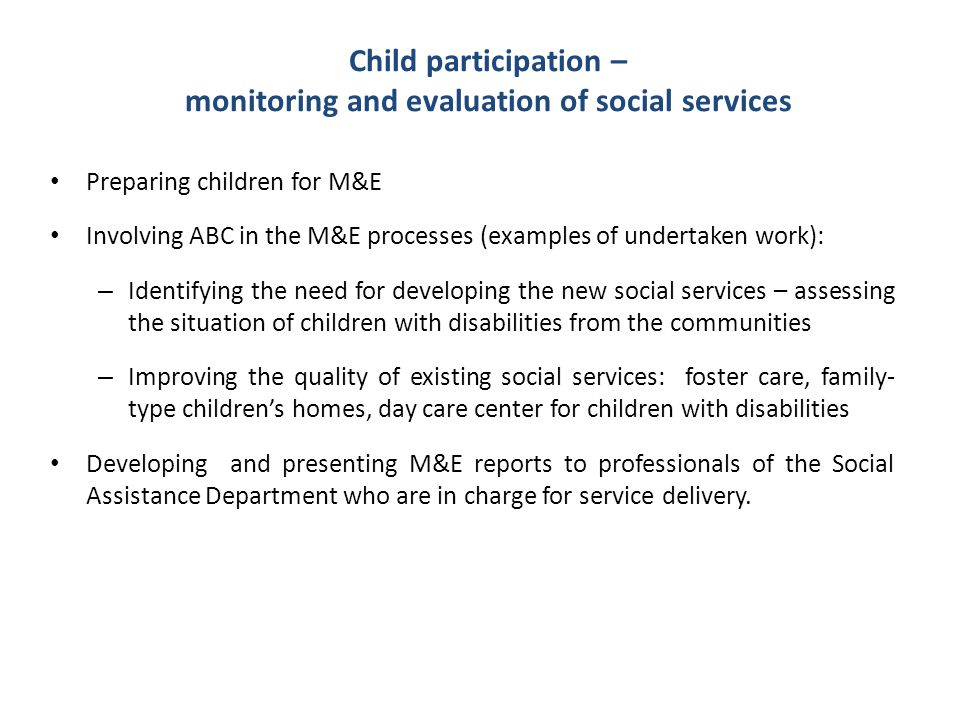 Child participation – monitoring and evaluation of social services Preparing children for M&E Involving ABC in the M&E processes (examples of undertak