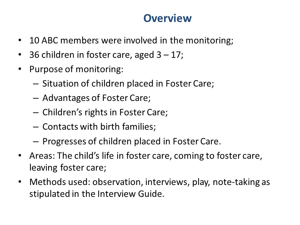 Overview 10 ABC members were involved in the monitoring; 36 children in foster care, aged 3 – 17; Purpose of monitoring: – Situation of children place
