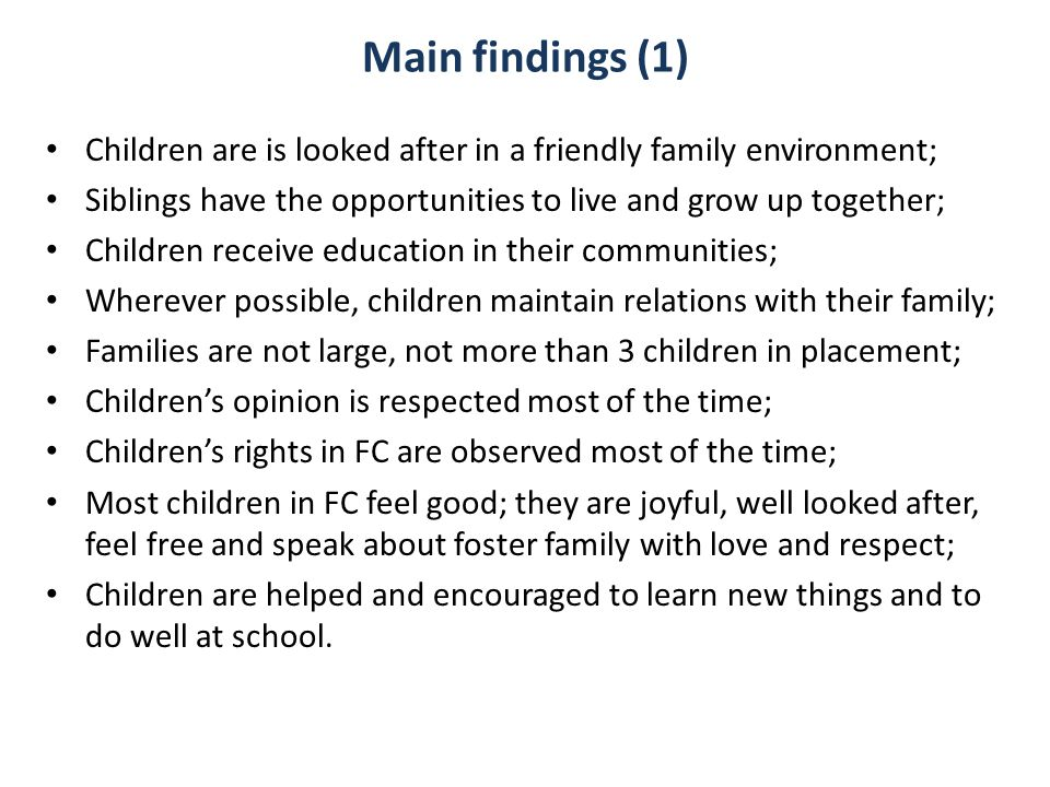 Main findings (1) Children are is looked after in a friendly family environment; Siblings have the opportunities to live and grow up together; Childre