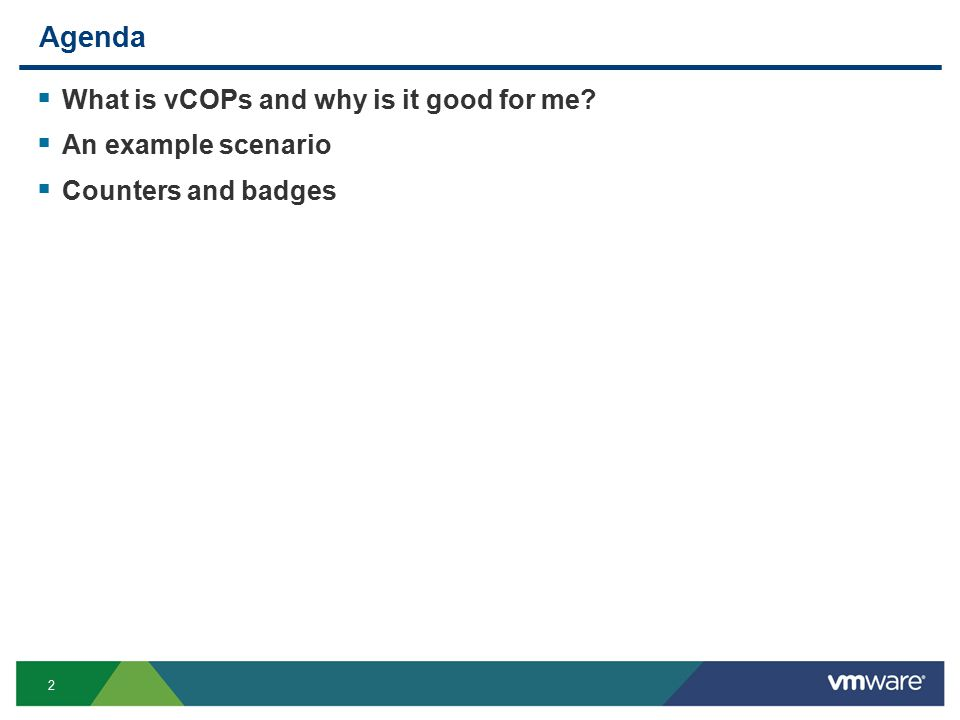 2 Agenda  What is vCOPs and why is it good for me?  An example scenario  Counters and badges