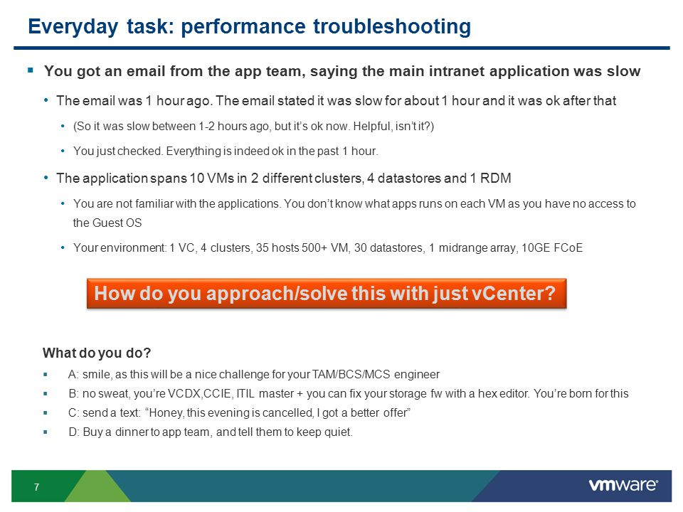 7 Everyday task: performance troubleshooting  You got an email from the app team, saying the main intranet application was slow The email was 1 hour ago.