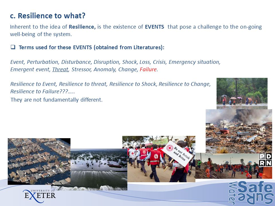 c. Resilience to what? 8 Inherent to the idea of Resilience, is the existence of EVENTS that pose a challenge to the on-going well-being of the system