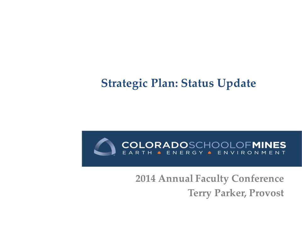 Strategic Plan: Status Update 2014 Annual Faculty Conference Terry Parker, Provost