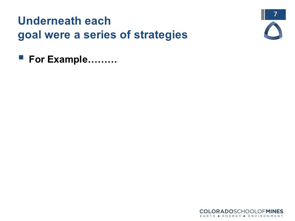 7 Underneath each goal were a series of strategies  For Example………