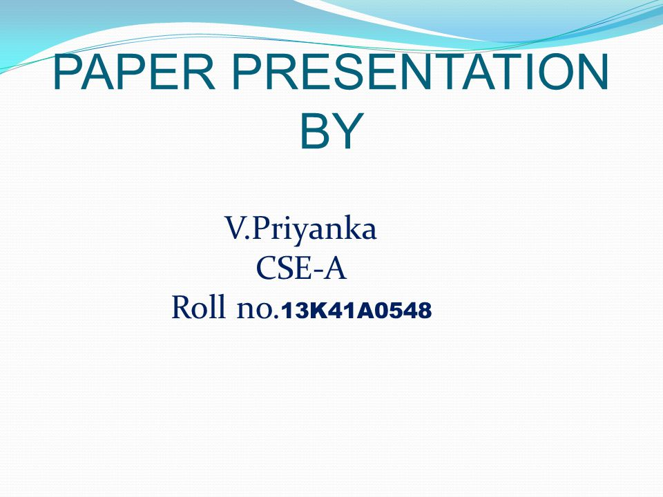 PAPER PRESENTATION BY V.Priyanka CSE-A Roll no. 13K41A0548