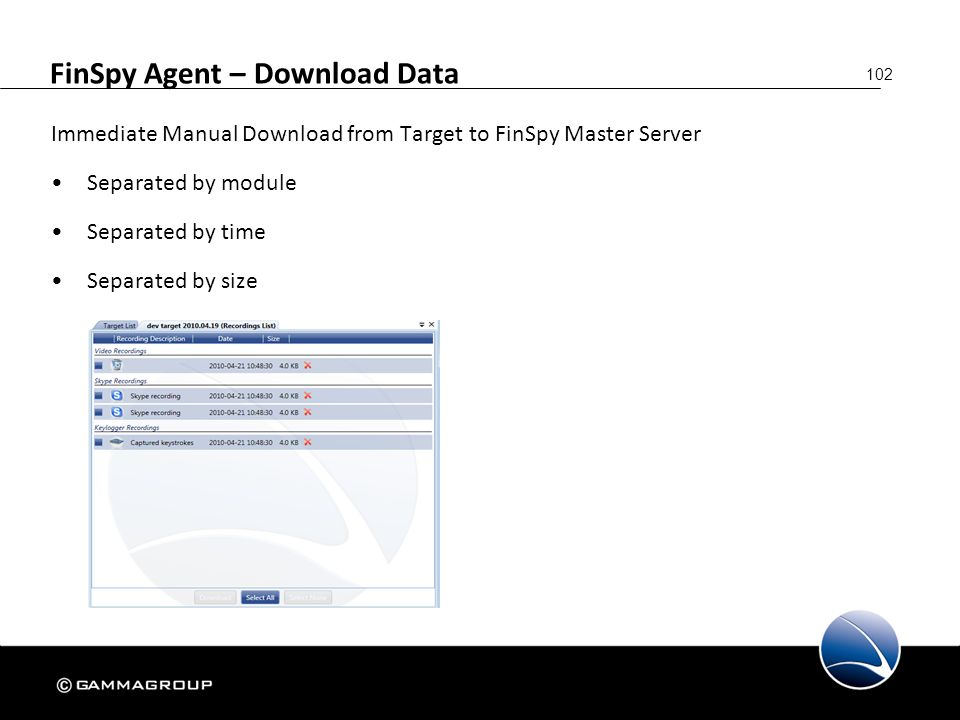 102 FinSpy Agent – Download Data Immediate Manual Download from Target to FinSpy Master Server Separated by module Separated by time Separated by size
