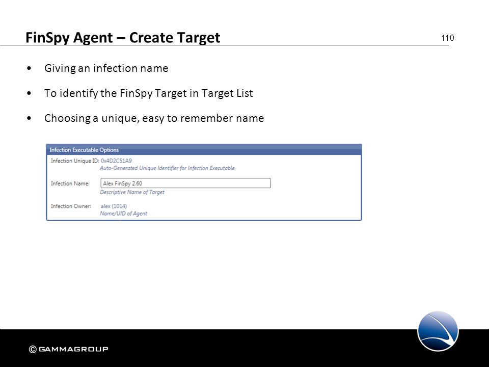 110 FinSpy Agent – Create Target Giving an infection name To identify the FinSpy Target in Target List Choosing a unique, easy to remember name