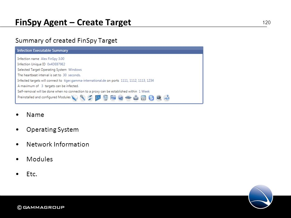 120 FinSpy Agent – Create Target Summary of created FinSpy Target Name Operating System Network Information Modules Etc.