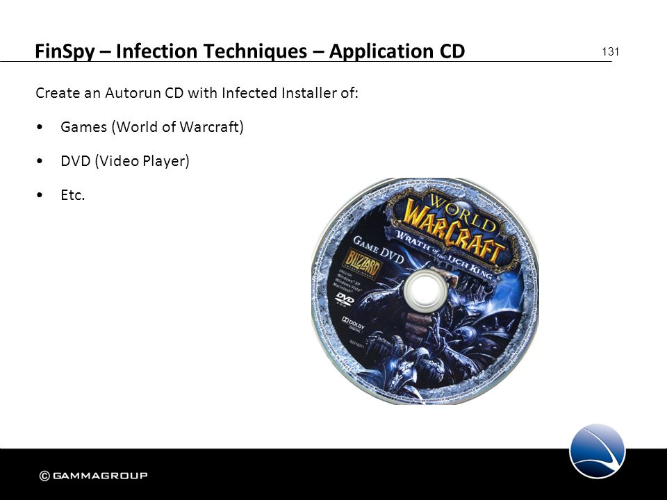 131 FinSpy – Infection Techniques – Application CD Create an Autorun CD with Infected Installer of: Games (World of Warcraft) DVD (Video Player) Etc.
