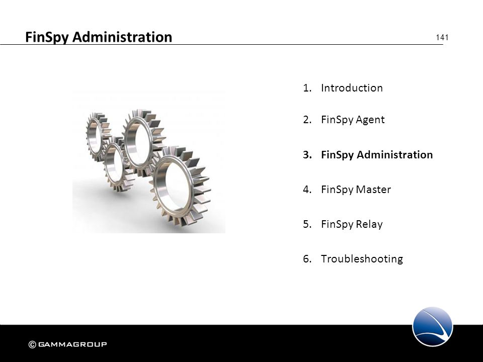 141 FinSpy Administration 1.Introduction 2.FinSpy Agent 3.FinSpy Administration 4.FinSpy Master 5.FinSpy Relay 6.Troubleshooting