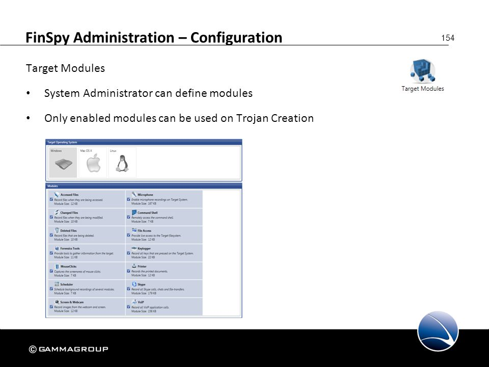 154 FinSpy Administration – Configuration Target Modules System Administrator can define modules Only enabled modules can be used on Trojan Creation
