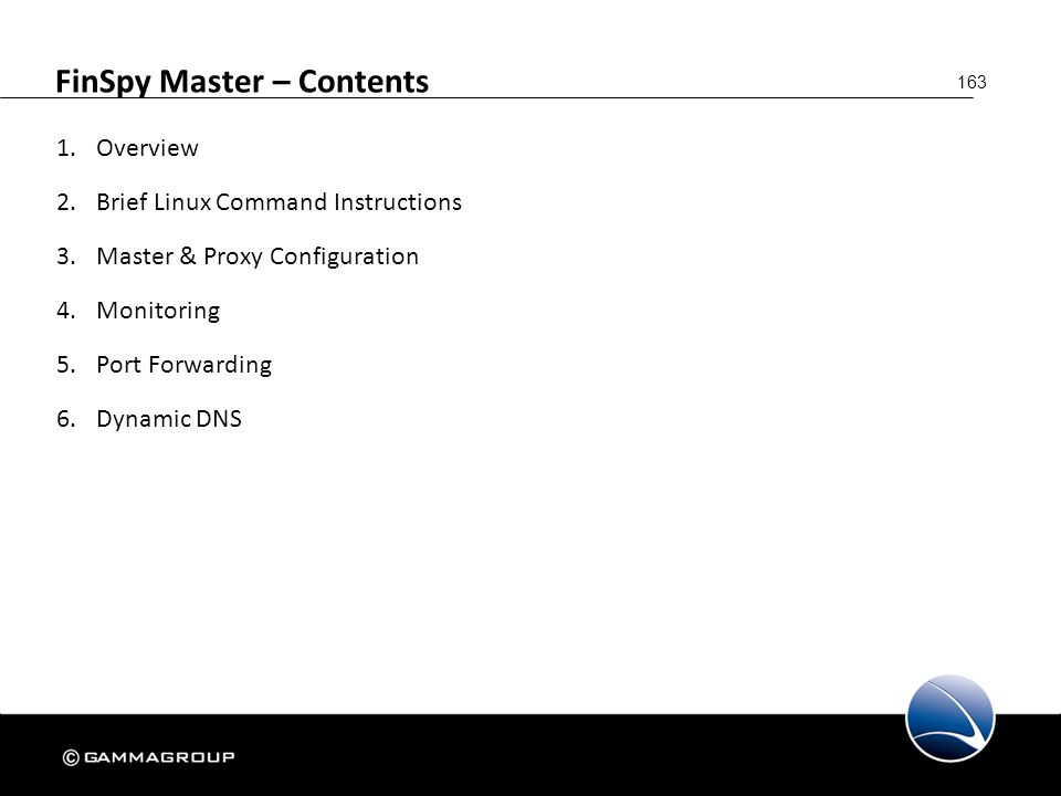 163 FinSpy Master – Contents 1.Overview 2.Brief Linux Command Instructions 3.Master & Proxy Configuration 4.Monitoring 5.Port Forwarding 6.Dynamic DNS