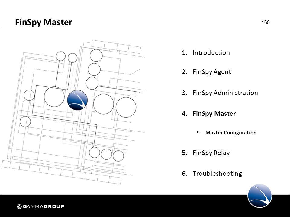 169 FinSpy Master 1.Introduction 2.FinSpy Agent 3.FinSpy Administration 4.FinSpy Master  Master Configuration 5.FinSpy Relay 6.Troubleshooting
