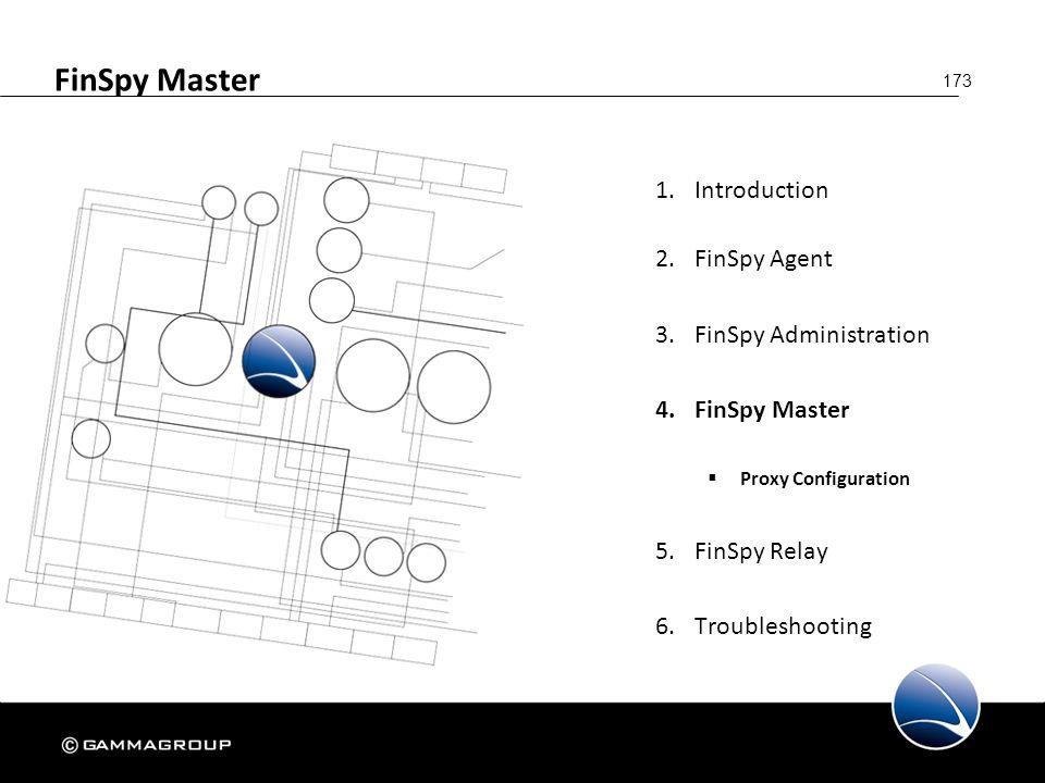173 FinSpy Master 1.Introduction 2.FinSpy Agent 3.FinSpy Administration 4.FinSpy Master  Proxy Configuration 5.FinSpy Relay 6.Troubleshooting
