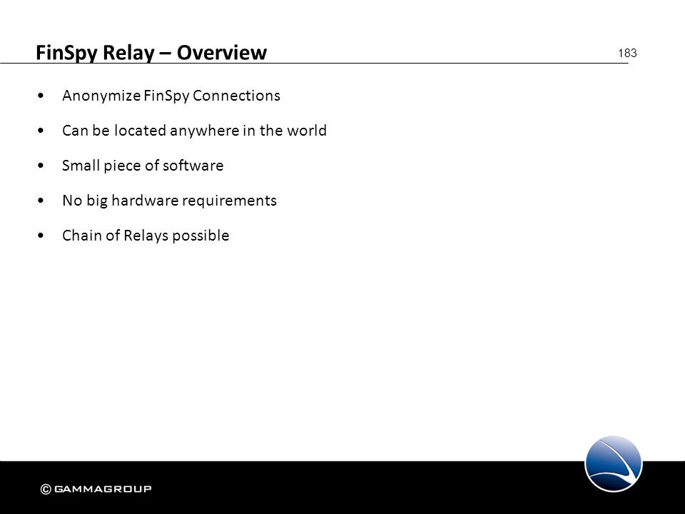 183 FinSpy Relay – Overview Anonymize FinSpy Connections Can be located anywhere in the world Small piece of software No big hardware requirements Cha