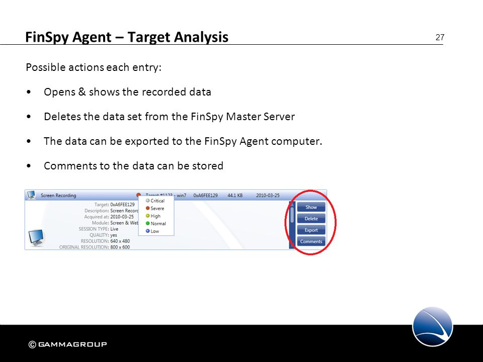 27 FinSpy Agent – Target Analysis Possible actions each entry: Opens & shows the recorded data Deletes the data set from the FinSpy Master Server The
