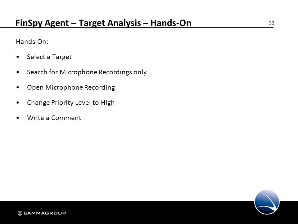 33 FinSpy Agent – Target Analysis – Hands-On Hands-On: Select a Target Search for Microphone Recordings only Open Microphone Recording Change Priority