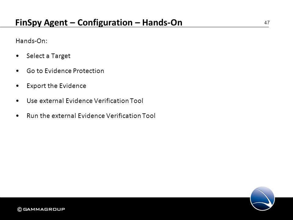 47 FinSpy Agent – Configuration – Hands-On Hands-On: Select a Target Go to Evidence Protection Export the Evidence Use external Evidence Verification
