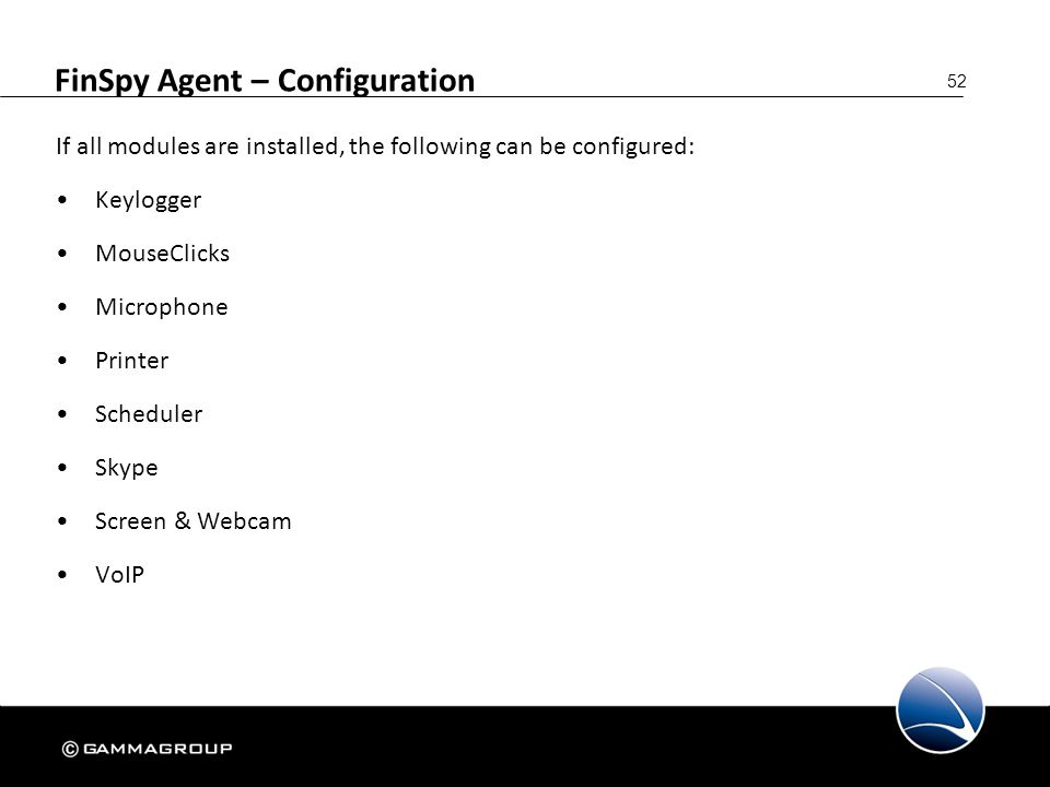 52 FinSpy Agent – Configuration If all modules are installed, the following can be configured: Keylogger MouseClicks Microphone Printer Scheduler Skyp