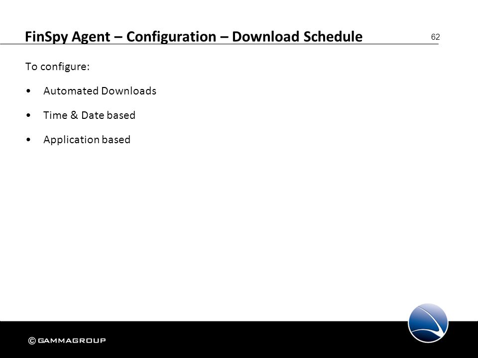 62 FinSpy Agent – Configuration – Download Schedule To configure: Automated Downloads Time & Date based Application based