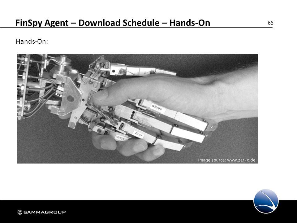 65 FinSpy Agent – Download Schedule – Hands-On Hands-On: