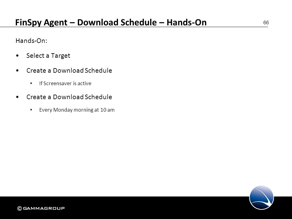 66 FinSpy Agent – Download Schedule – Hands-On Hands-On: Select a Target Create a Download Schedule If Screensaver is active Create a Download Schedul