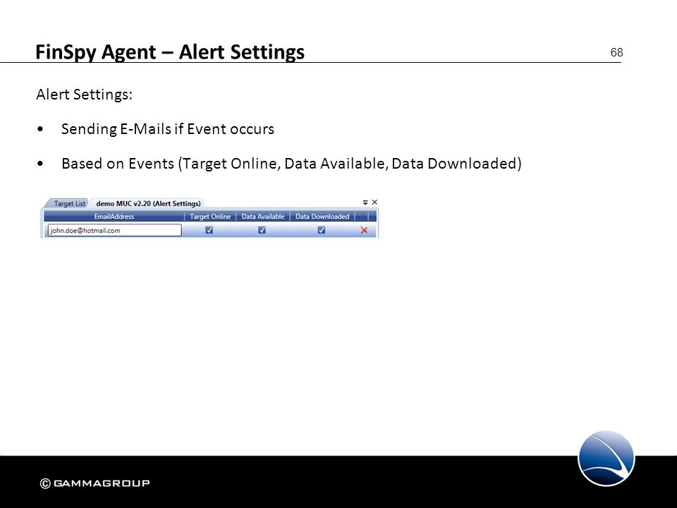 68 FinSpy Agent – Alert Settings Alert Settings: Sending E-Mails if Event occurs Based on Events (Target Online, Data Available, Data Downloaded)