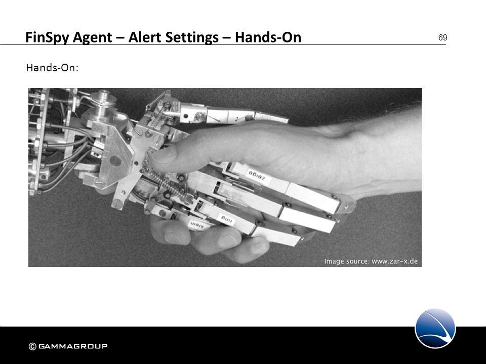 69 FinSpy Agent – Alert Settings – Hands-On Hands-On:
