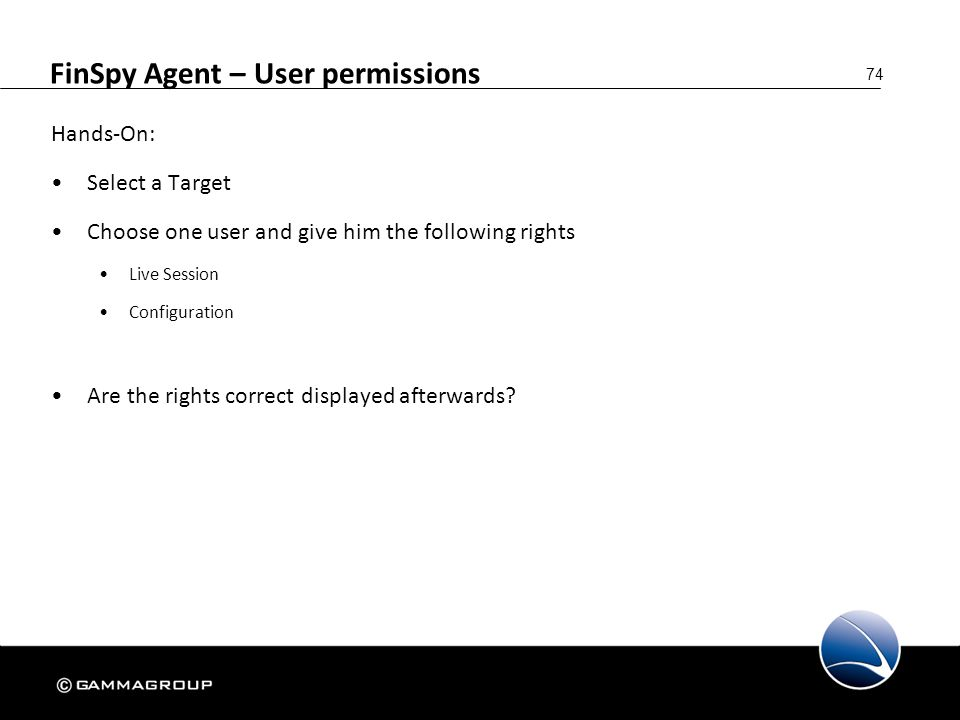 74 FinSpy Agent – User permissions Hands-On: Select a Target Choose one user and give him the following rights Live Session Configuration Are the righ