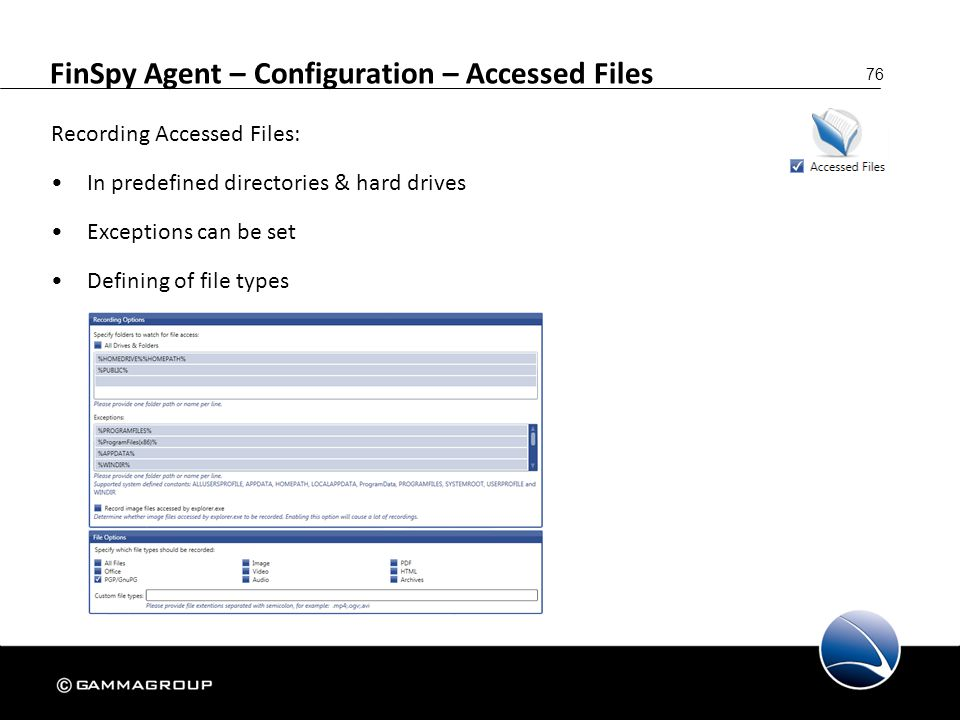 76 FinSpy Agent – Configuration – Accessed Files Recording Accessed Files: In predefined directories & hard drives Exceptions can be set Defining of f