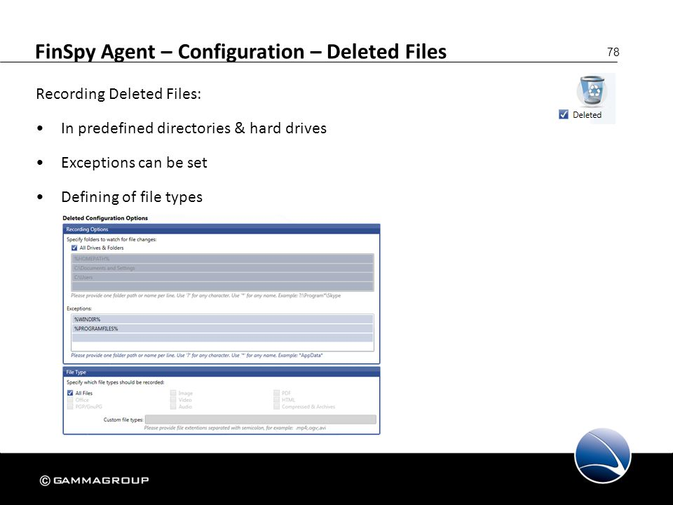78 FinSpy Agent – Configuration – Deleted Files Recording Deleted Files: In predefined directories & hard drives Exceptions can be set Defining of fil